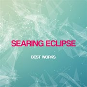 Searing Eclipse Best Works
