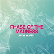 Phase of the Madness Best Works