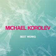Michael Korolev Best Works