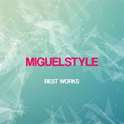 Miguelstyle Best Works