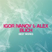 Igor Ivanov & Alex Blich Best Works