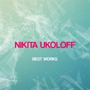 Nikita Ukoloff Best Works