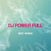 Dj Power Full Best Works