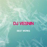 Dj Vesnin Best Works