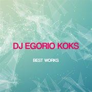 Dj Egorio Koks Best Works