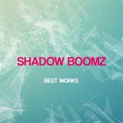 Shadow Boomz Best Works