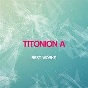 Titonion A Best Works