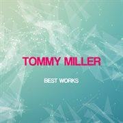 Tommy Miller Best Works