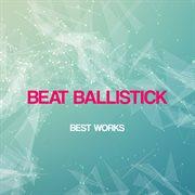 Beat Ballistick Best Works