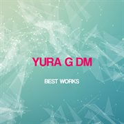 Yura G Dm Best Works