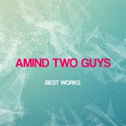 Amind Two Guys Best Works