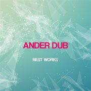 Ander Dub Best Works