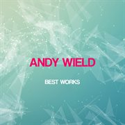 Andy Wield Best Works