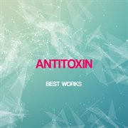Antitoxin Best Works