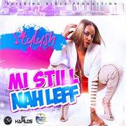 Mi Still Nah Leff - Single