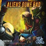 Aliens Gone Bad