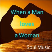 When A Man Loves A Woman: Soul Music