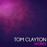 Tom Clayton Works