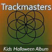 Trackmasters: Kids Halloween Album