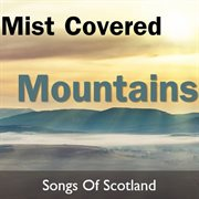 Mist Covered Mountains: Songs of Scotland