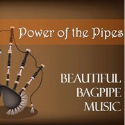 Power of the Pipes: Beautiful Bagpipe Music