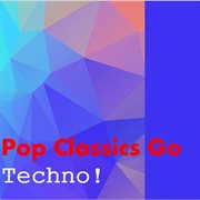 Pop Classics Go Techno!