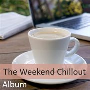 The Weekend Chillout Album
