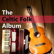 The Celtic Folk Album