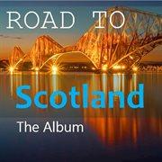 Road to Scotland: the Album