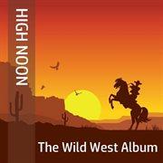 High Noon: the Wild West Album