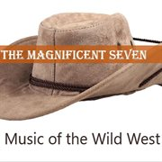 The Magnificent Seven: Music of the Wild West