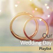 Our Wedding Day Playlist