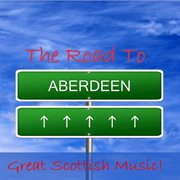 The Road to Aberdeen: Great Scottish Music!