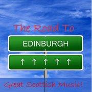 The Road to Edinburgh: Great Scottish Music!