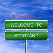 A Warm Welcome to Scotland