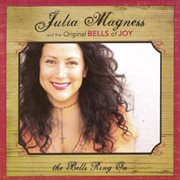 Julia Magness and the Original Bells of Joy the Bells Ring on