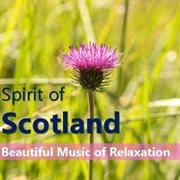 Spirit of Scotland:beautiful Music of Relaxation