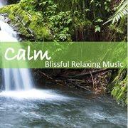 Calm: Blissful Relaxing Music