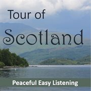 Tour of Scotland: Peaceful, Easy Listening