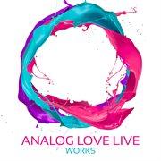 Analog Love Live Works