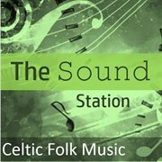 The Sound Station: Celtic Folk Music