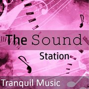 The Sound Station: Tranquil Music