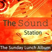 The Sound Station: the Sunday Lunch Album