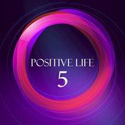 Positive Life, Vol. 5