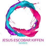 Jesus Escobar Kiffen Works