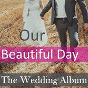 Our Beautiful Day: the Wedding Album