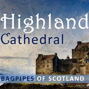Highland Cathedral: Bagpipes of Scotland