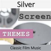 Silver Screen Themes: Classic Film Music