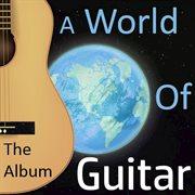 A World of Guitar: the Album