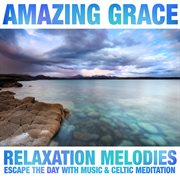 Amazing Grace: Relaxation Melodies & Celtic Meditation